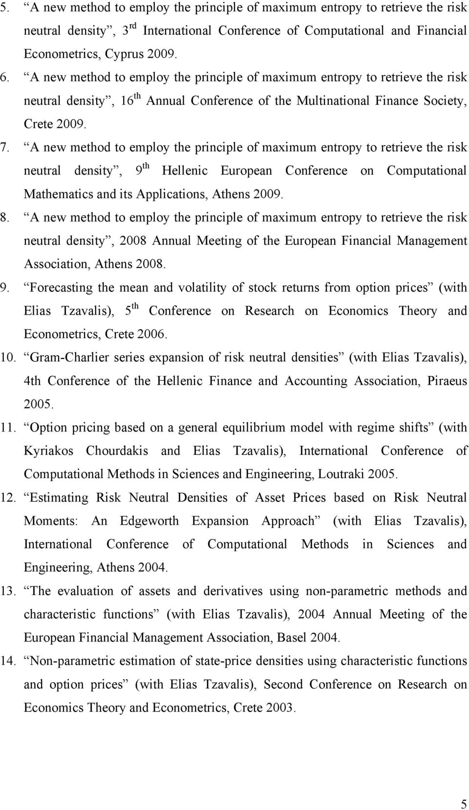 A new method to employ the principle of maximum entropy to retrieve the risk neutral density, 9 th Hellenic European Conference on Computational Mathematics and its Applications, Athens 2009. 8.