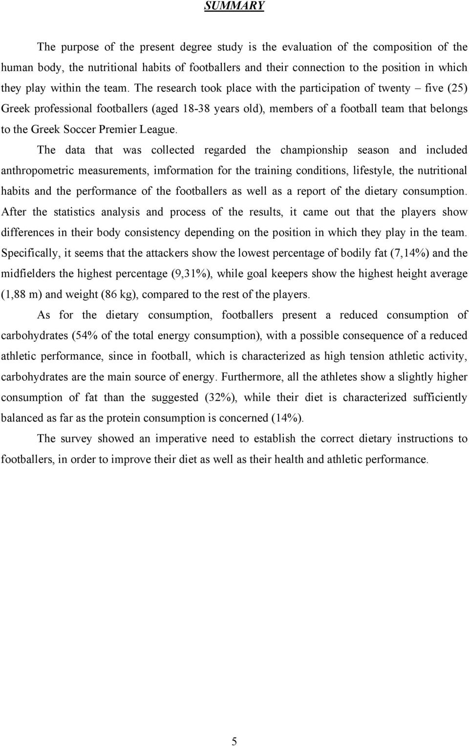 The research took place with the participation of twenty five (25) Greek professional footballers (aged 18-38 years old), members of a football team that belongs to the Greek Soccer Premier League.