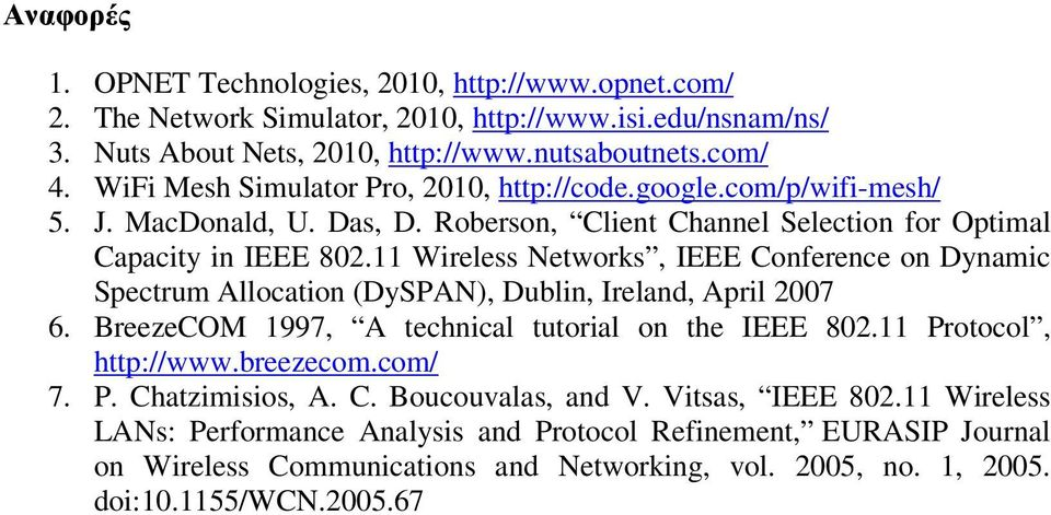 11 Wireless Networks, IEEE Conference on Dynamic Spectrum Allocation (DySPAN), Dublin, Ireland, April 2007 6. BreezeCOM 1997, A technical tutorial on the IEEE 802.11 Protocol, http://www.