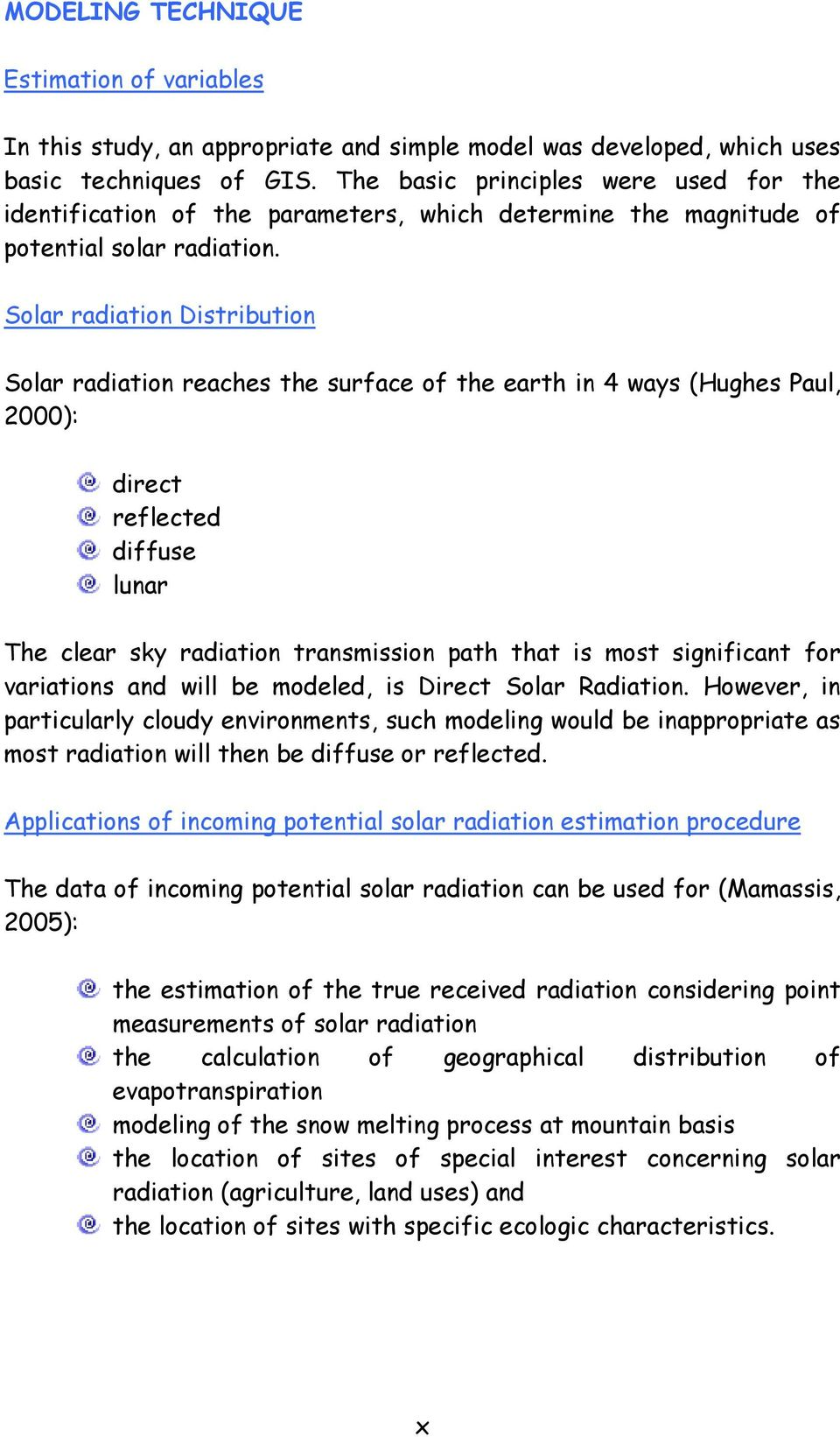 Solar radiation Distribution Solar radiation reaches the surface of the earth in 4 ways (Hughes Paul, 2000): direct reflected diffuse lunar The clear sky radiation transmission path that is most