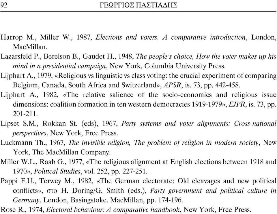 , 1979, «Religious vs linguistic vs class voting: the crucial experiment of comparing Belgium, Canada, South Africa and Switzerland», APSR, is. 73, pp. 442-458. Lijphart Α.