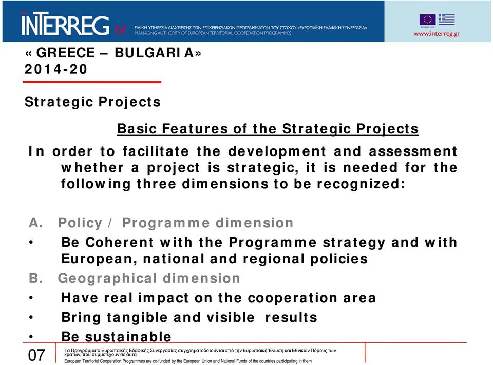 Policy / Programme dimension Be Coherent with the Programme strategy and with European, national and regional