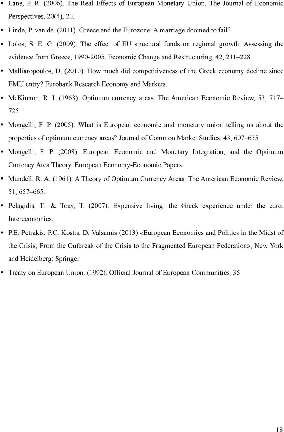 How much did competitiveness of the Greek economy decline since EMU entry? Eurobank Research Economy and Markets. McKinnon, R. I. (1963). Optimum currency areas.