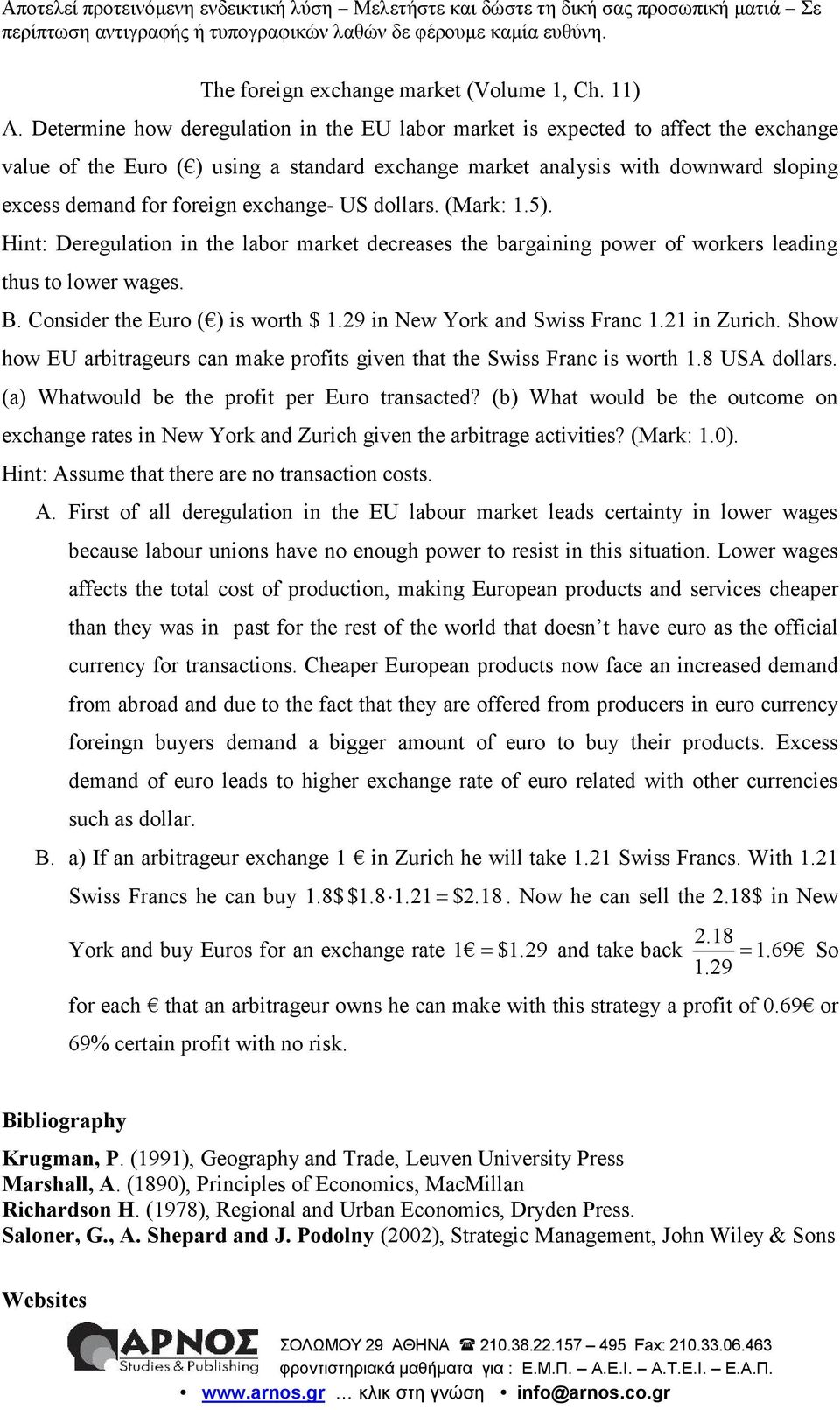 (Mrk: 1.5). Hint: Deregultion in the lbor mrket decreses the brgining power of workers leding thus to lower wges. B. Consider the Euro ( ) is worth $ 1.29 in New York nd Swiss Frnc 1.21 in Zurich.