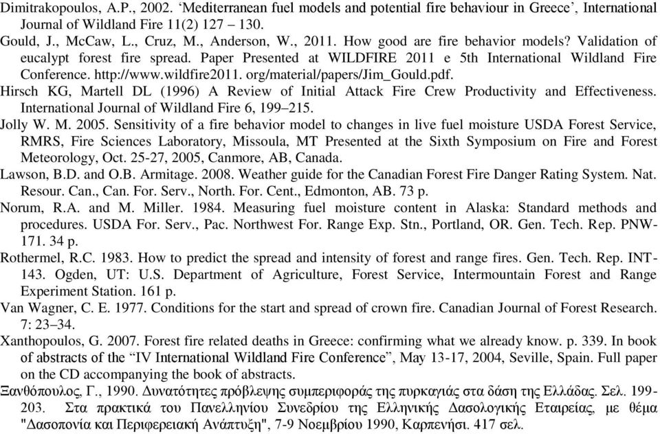 org/material/papers/jim_gould.pdf. Hirsch KG, Martell DL (1996) A Review of Initial Attack Fire Crew Productivity and Effectiveness. International Journal of Wildland Fire 6, 199 215. Jolly W. M. 2005.