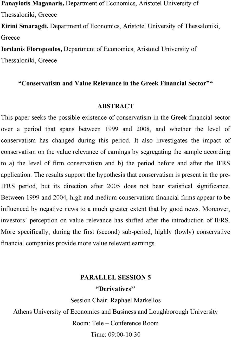 conservatism in the Greek financial sector over a period that spans between 1999 and 2008, and whether the level of conservatism has changed during this period.