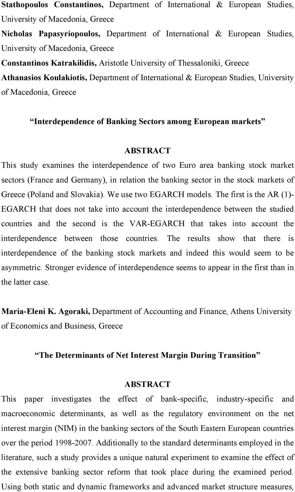 Interdependence of Banking Sectors among European markets This study examines the interdependence of two Euro area banking stock market sectors (France and Germany), in relation the banking sector in