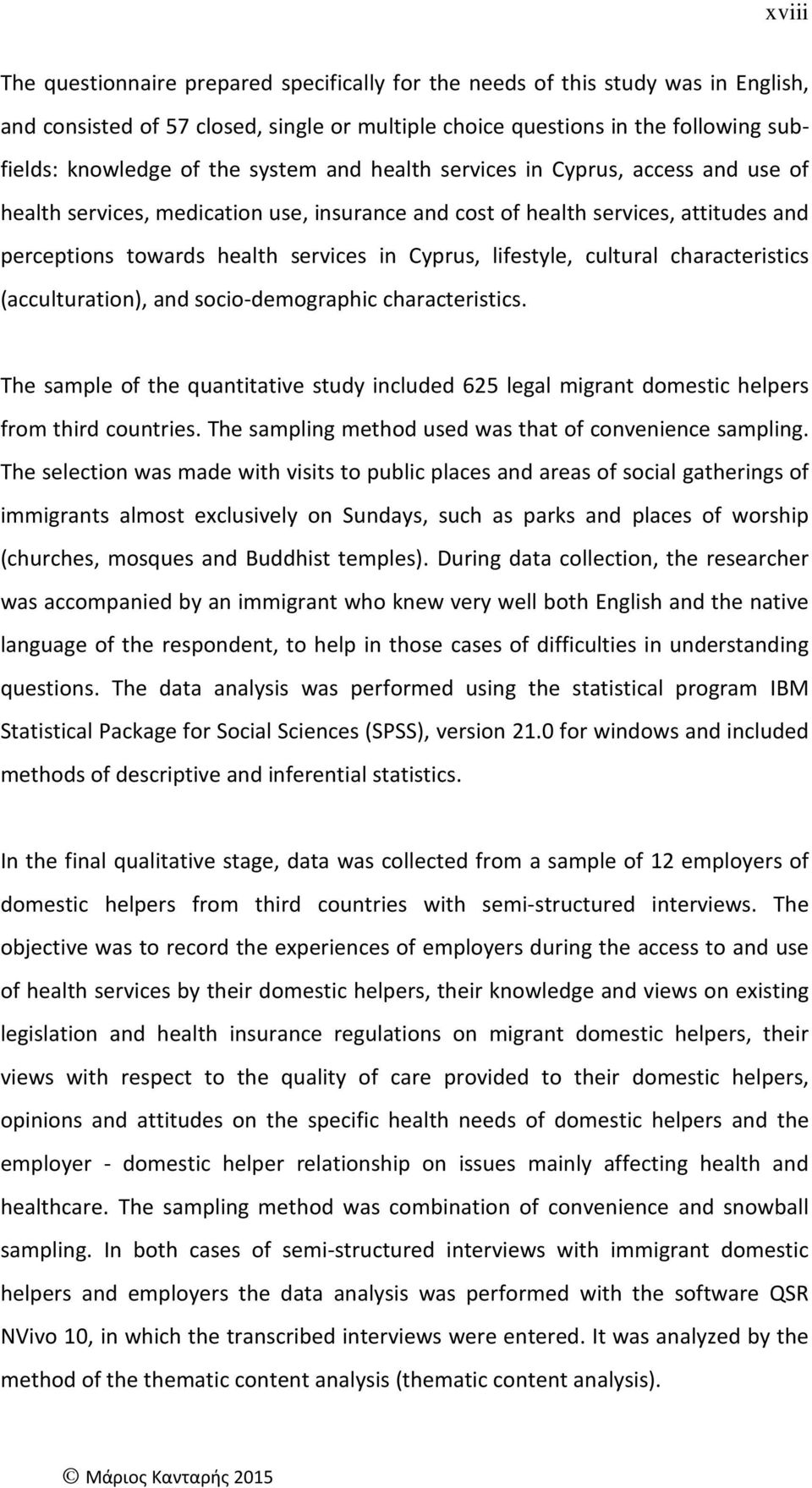 cultural characteristics (acculturation), and socio-demographic characteristics. The sample of the quantitative study included 625 legal migrant domestic helpers from third countries.