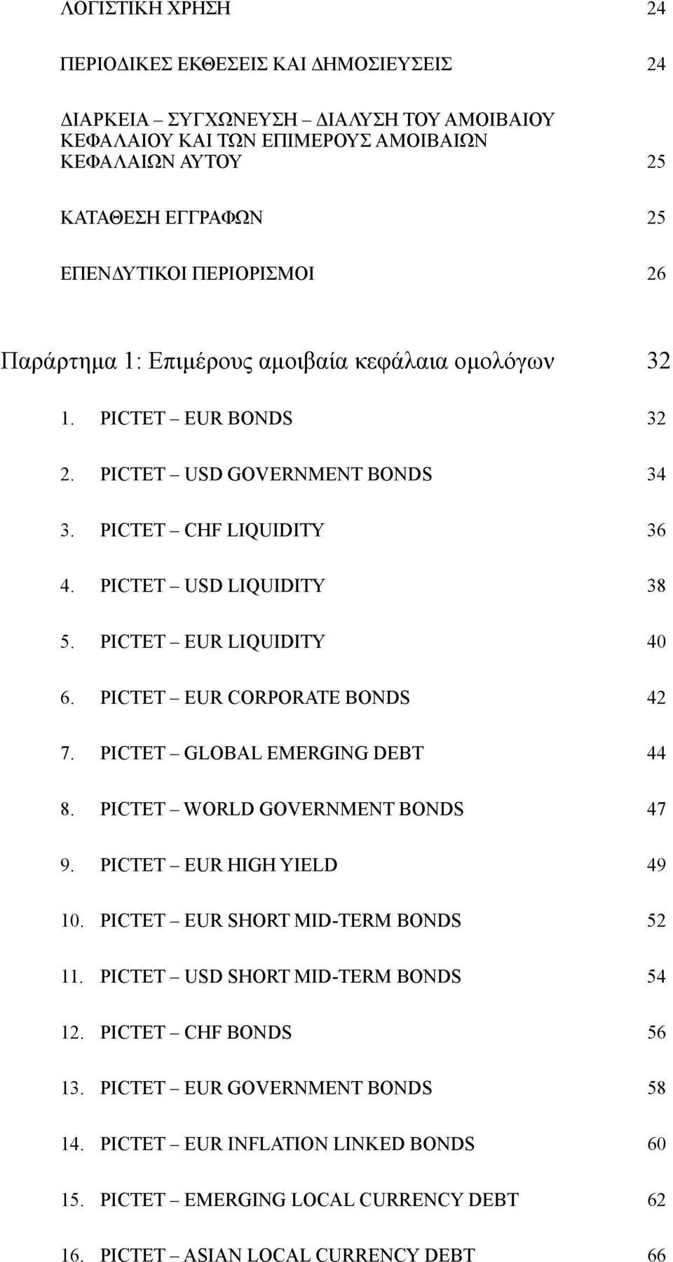 PICTET EUR LIQUIDITY 40 6. PICTET EUR CORPORATE BONDS 42 7. PICTET GLOBAL EMERGING DEBT 44 8. PICTET WORLD GOVERNMENT BONDS 47 9. PICTET EUR HIGH YIELD 49 10. PICTET EUR SHORT MID-TERM BONDS 52 11.