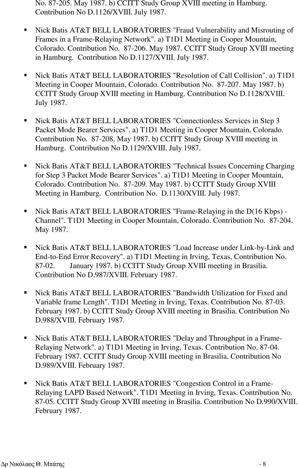 "CCITT Study Group XVIII meeting in Hamburg. Contribution No D.1127/XVIII. July 1987. Nick Batis AT&T BELL LABORATORIES ""Resolution of Call Collision"". a) T1D1 Meeting in Cooper Mountain, Colorado."