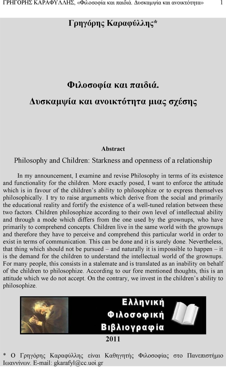 functionality for the children. More exactly posed, I want to enforce the attitude which is in favour of the children s ability to philosophize or to express themselves philosophically.