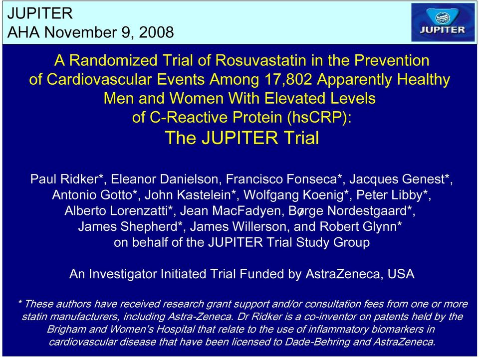Borge Nordestgaard*, James Shepherd*, James Willerson, and Robert Glynn* on behalf of the JUPITER Trial Study Group An Investigator Initiated Trial Funded by AstraZeneca, USA * These authors have
