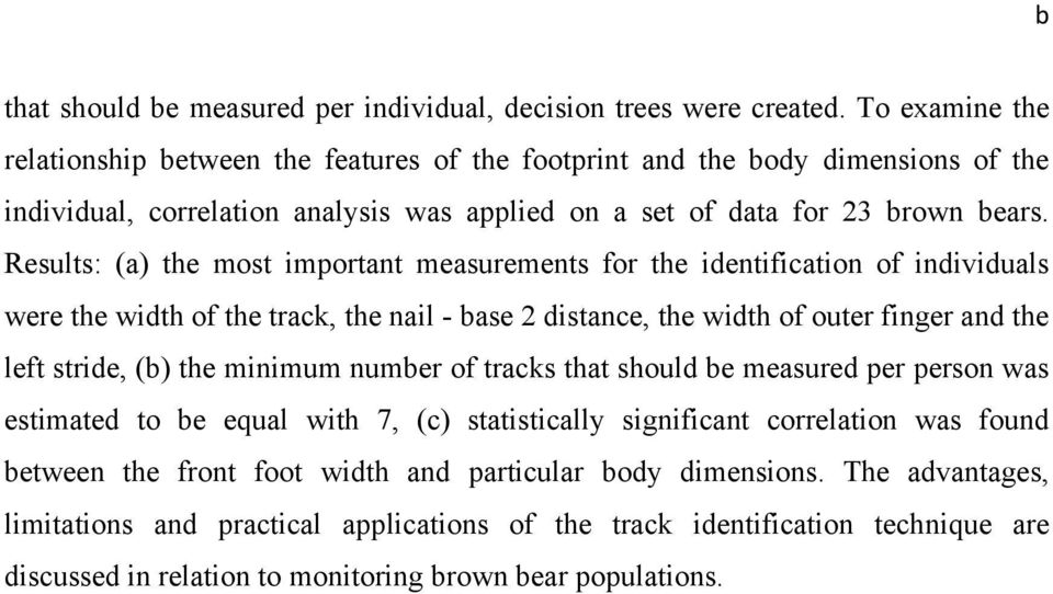 Results: (a) the most important measurements for the identification of individuals were the width of the track, the nail - base 2 distance, the width of outer finger and the left stride, (b) the