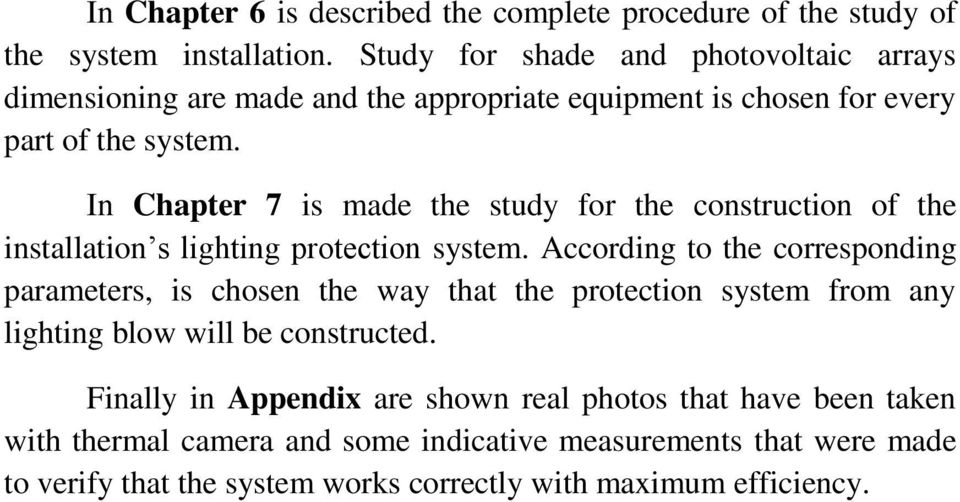 In Chapter 7 is made the study for the construction of the installation s lighting protection system.