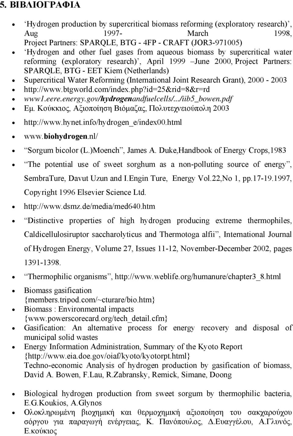 (International Joint Research Grant), 2000-2003 http://www.btgworld.com/index.php?id=25&rid=8&r=rd www1.eere.energy.gov/hydrogenandfuelcells/.../iib5_bowen.pdf Εμ.