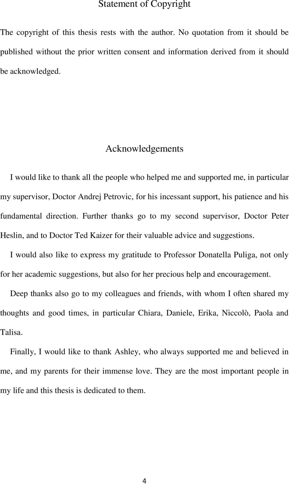 Acknowledgements I would like to thank all the people who helped me and supported me, in particular my supervisor, Doctor Andrej Petrovic, for his incessant support, his patience and his fundamental