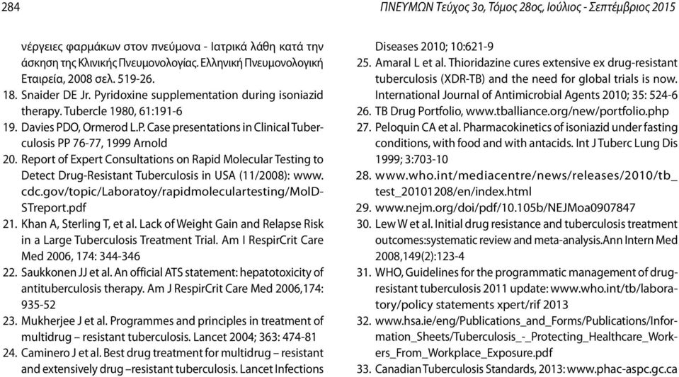 Report of Expert Consultations on Rapid Molecular Testing to Detect Drug-Resistant Tuberculosis in USA (11/2008): www. cdc.gov/topic/laboratoy/rapidmoleculartesting/mold- STreport.pdf 21.