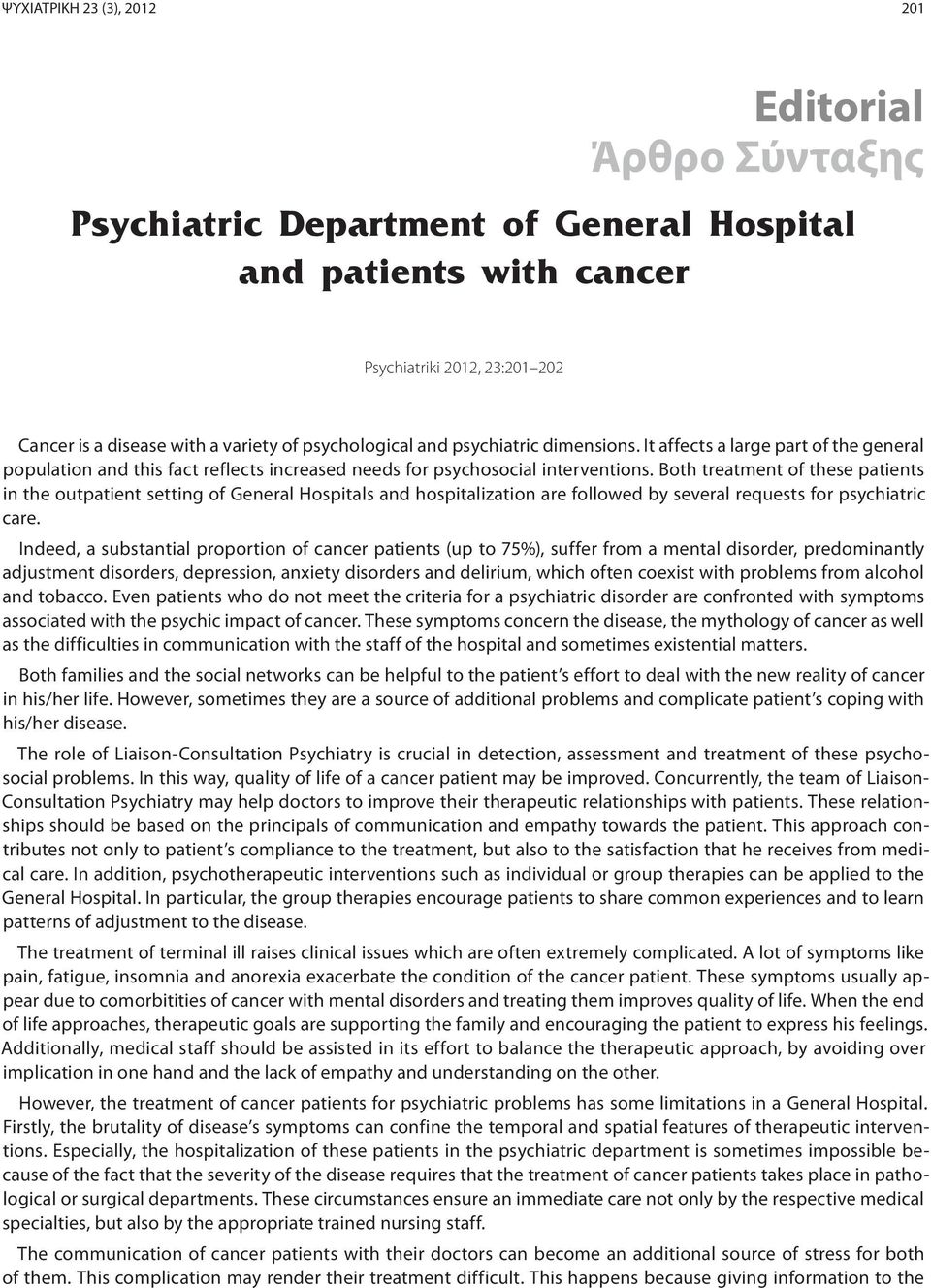 Both treatment of these patients in the outpatient setting of General Hospitals and hospitalization are followed by several requests for psychiatric care.