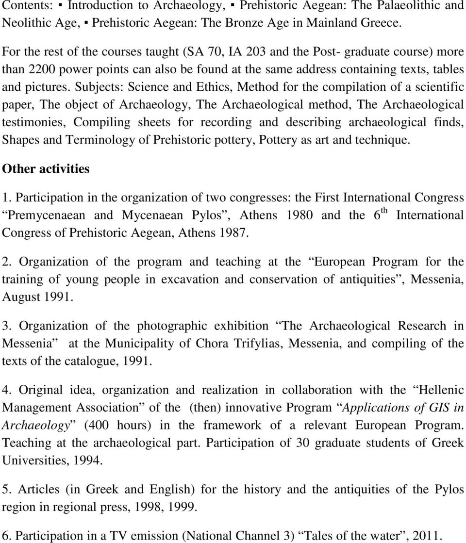 Subjects: Science and Ethics, Method for the compilation of a scientific paper, The object of Archaeology, The Archaeological method, The Archaeological testimonies, Compiling sheets for recording