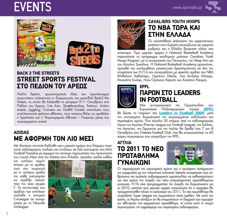 Live Acts, Skateboarding, Parkour, Action events, Juggling, Concerts και Graffiti Contest αποτελούν τους εναλλακτικούς τρόπους άθλησης, τους οποίους θέλει να προβάλει η Sportview και η Υπερνομαρχία