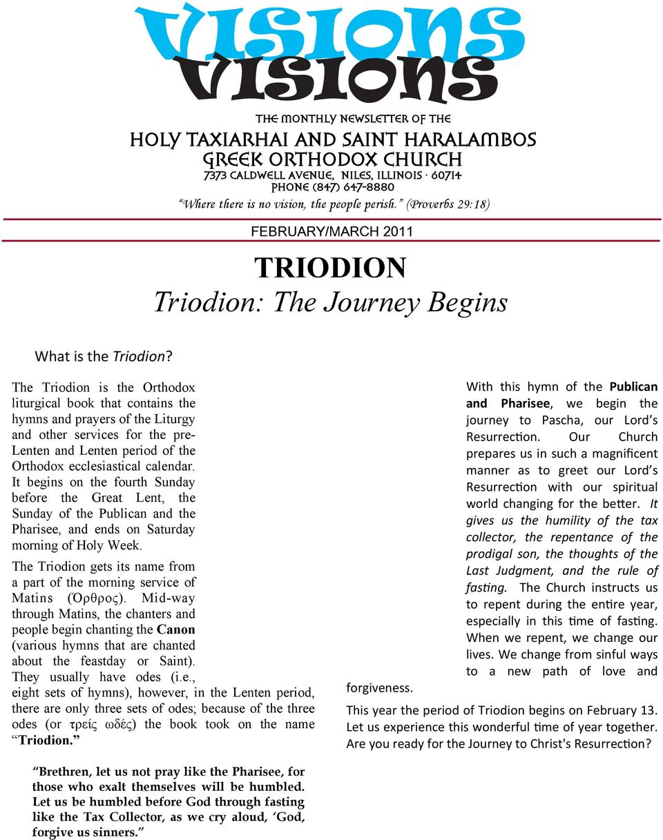 The Triodion is the Orthodox liturgical book that contains the hymns and prayers of the Liturgy and other services for the pre- Lenten and Lenten period of the Orthodox ecclesiastical calendar.