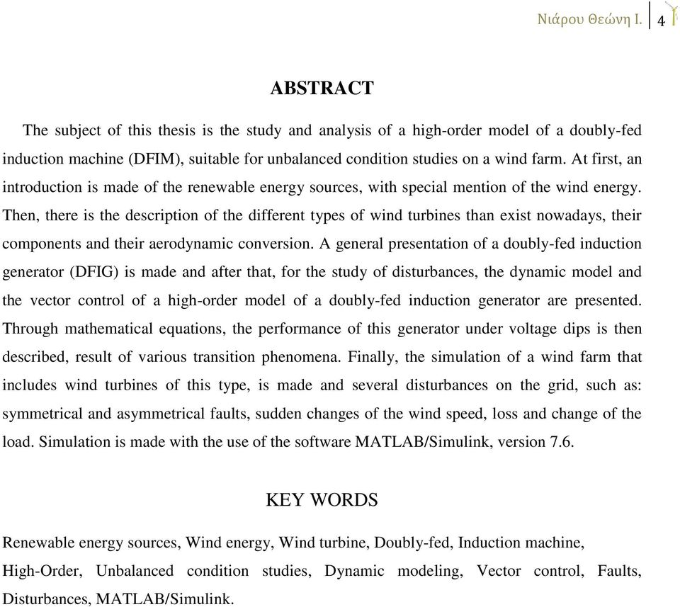At first, an introduction is made of the renewable energy sources, with special mention of the wind energy.