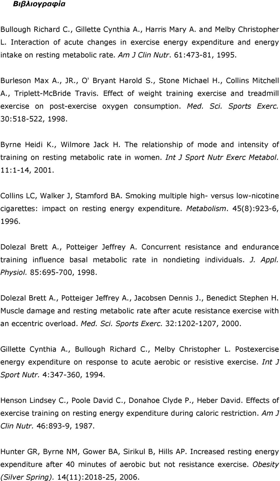 Effect of weight training exercise and treadmill exercise on post-exercise oxygen consumption. Med. Sci. Sports Exerc. 30:518-522, 1998. Byrne Heidi K., Wilmore Jack H.