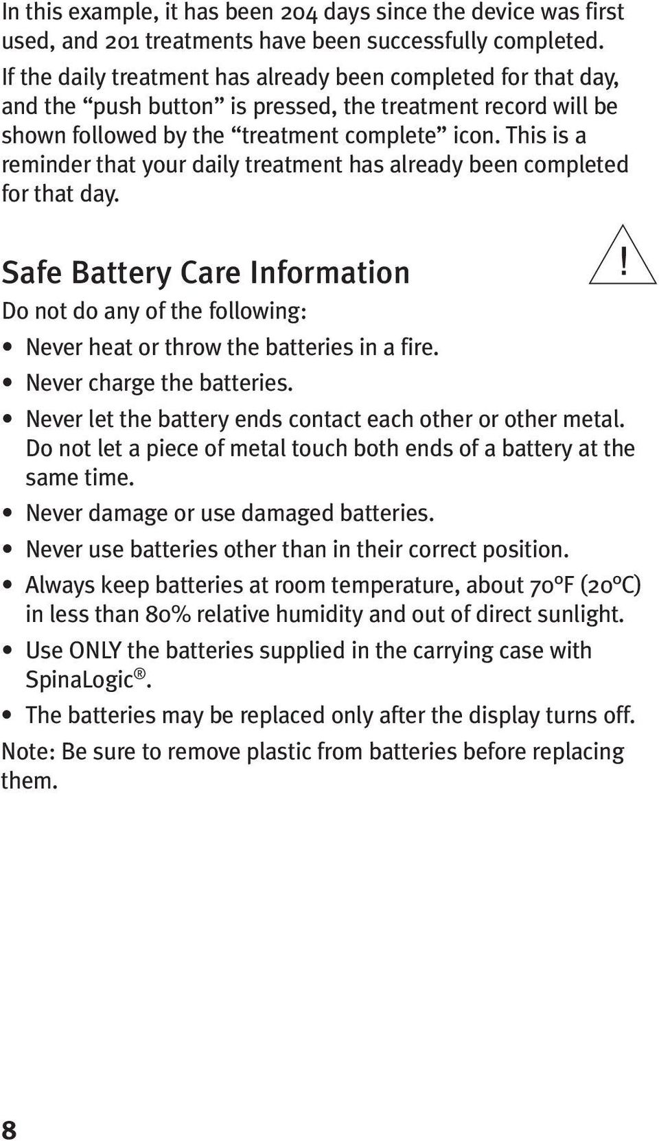 This is a reminder that your daily treatment has already been completed for that day. Safe Battery Care Information Do not do any of the following: Never heat or throw the batteries in a fire.