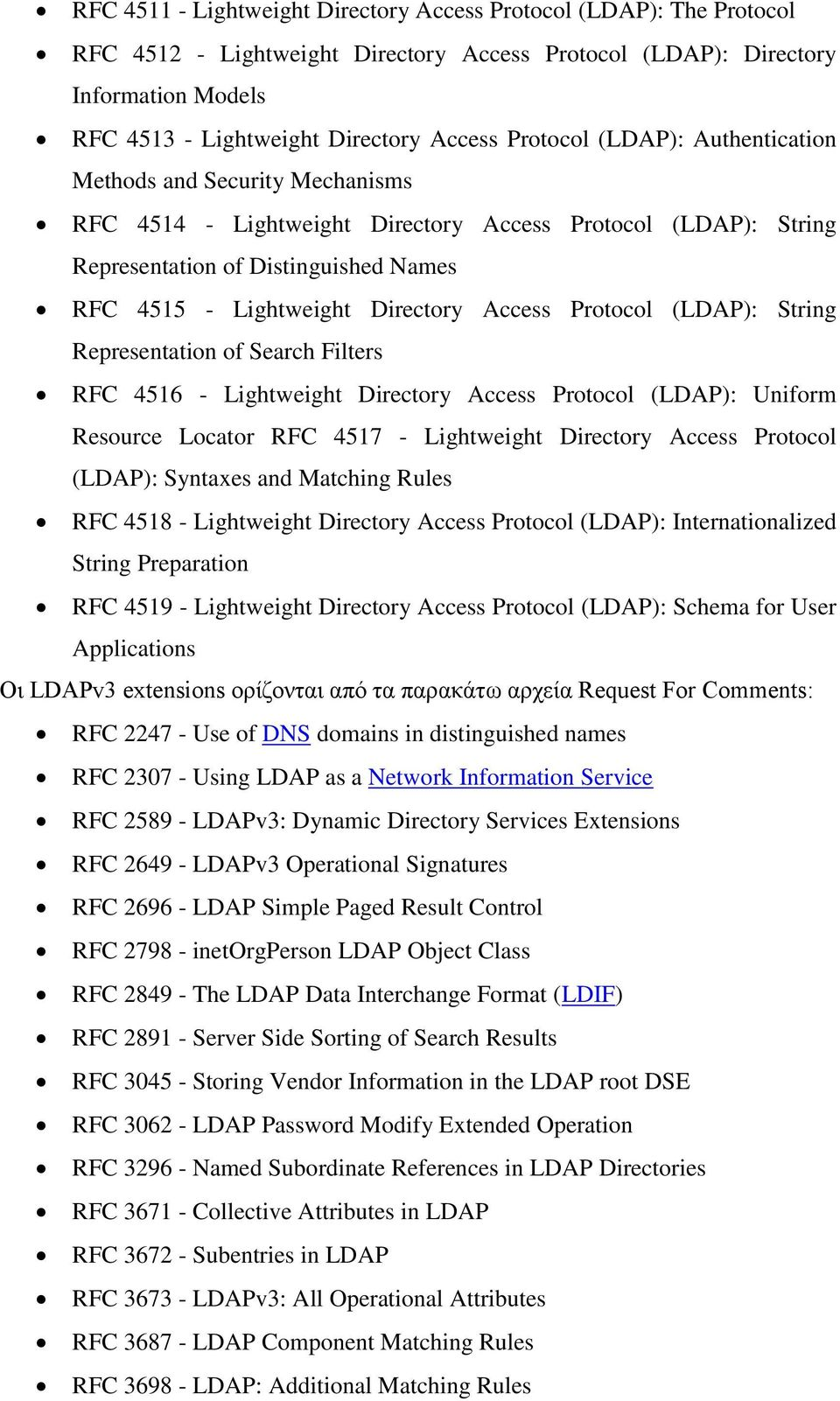 Access Protocol (LDAP): String Representation of Search Filters RFC 4516 - Lightweight Directory Access Protocol (LDAP): Uniform Resource Locator RFC 4517 - Lightweight Directory Access Protocol