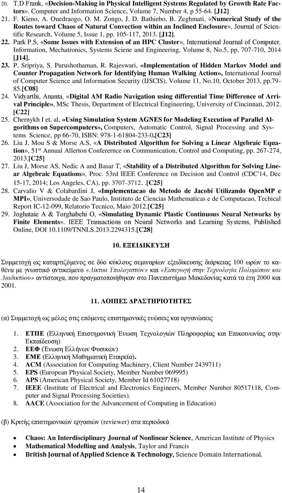105-117, 2013. [J12]. 22. Park P.S, «Some Issues with Extension of an HPC Cluster», International Journal of Computer, Information, Mechatronics, Systems Sciene and Engineering, Volume 8, No.5, pp.