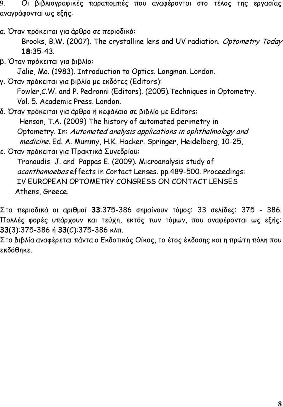 A. (2009) The history of automated perimetry in Optometry. In: Automated analysis applications in ophthalmology and medicine. Ed. A. Mummy, H.K. Hacker. Springer, Heidelberg, 10-25,.