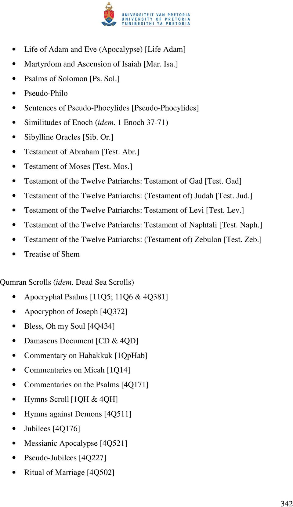 Gad] Testament of the Twelve Patriarchs: (Testament of) Judah [Test. Jud.] Testament of the Twelve Patriarchs: Testament of Levi [Test. Lev.] Testament of the Twelve Patriarchs: Testament of Naphtali [Test.