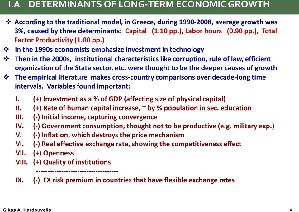 ) In the 1990s economists emphasize investment in technology Then in the 2000s, institutional characteristics like corruption, rule of law, efficient organization of the State sector, etc.