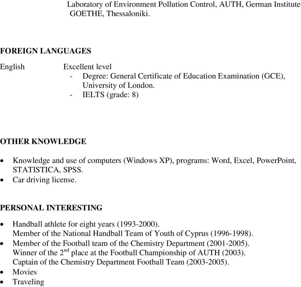 - IELTS (grade: 8) OTHER KNOWLEDGE Knowledge and use of computers (Windows XP), programs: Word, Excel, PowerPoint, STATISTICA, SPSS. Car driving license.