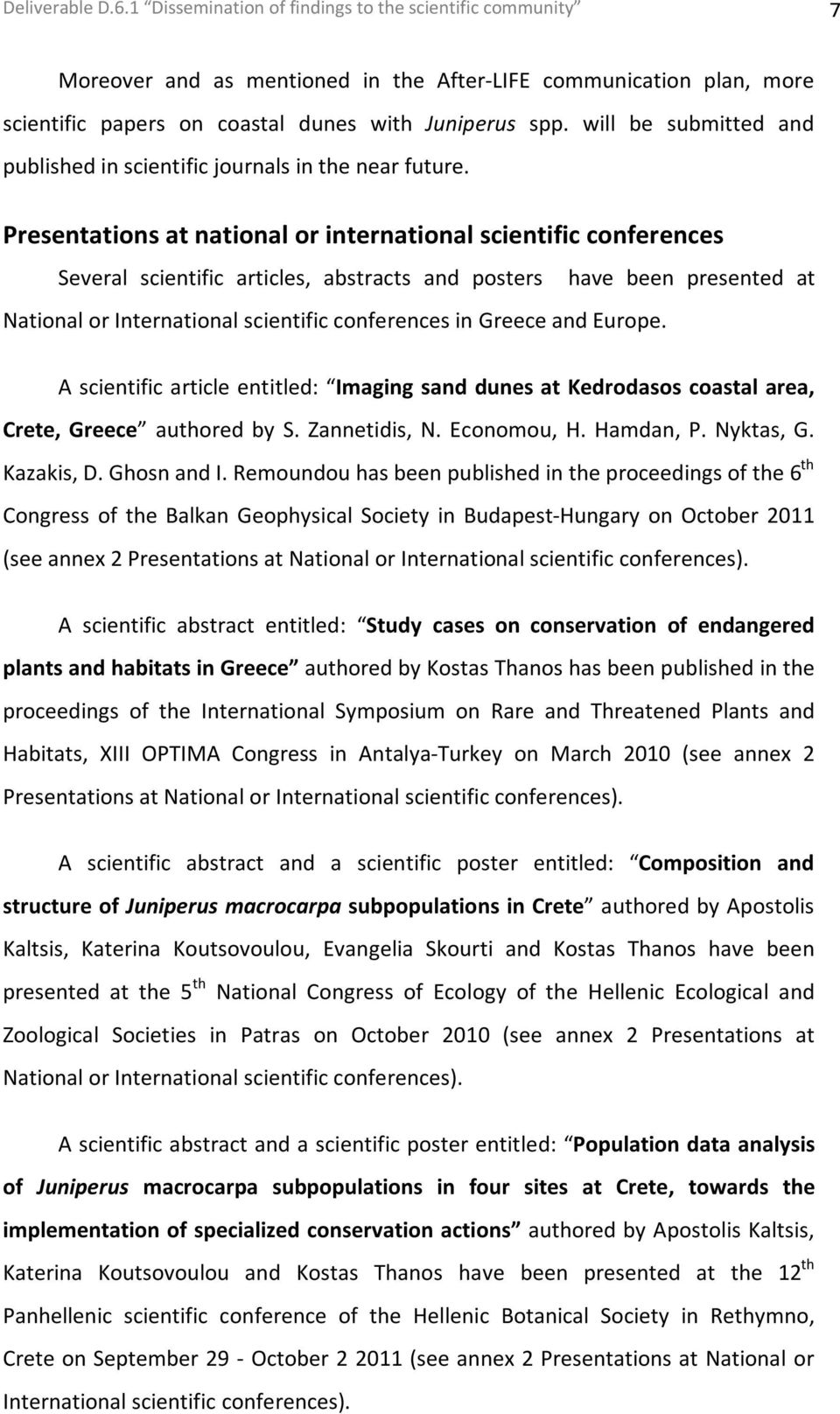 Presentations at national or international scientific conferences Several scientific articles, abstracts and posters have been presented at National or International scientific conferences in Greece