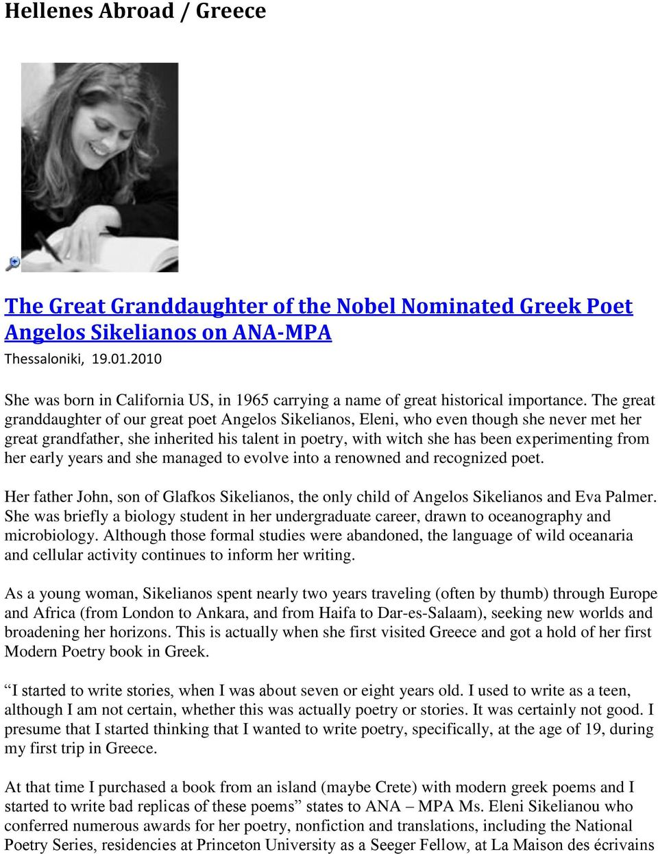 The great granddaughter of our great poet Angelos Sikelianos, Eleni, who even though she never met her great grandfather, she inherited his talent in poetry, with witch she has been experimenting