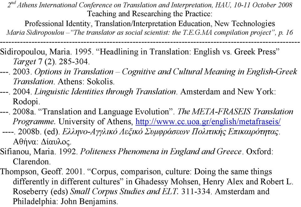 Translation and Language Evolution. The META-FRASEIS Translation Programme. University of Athens, http://www.cc.uoa.gr/english/metafraseis/ ----. 2008b. (ed).