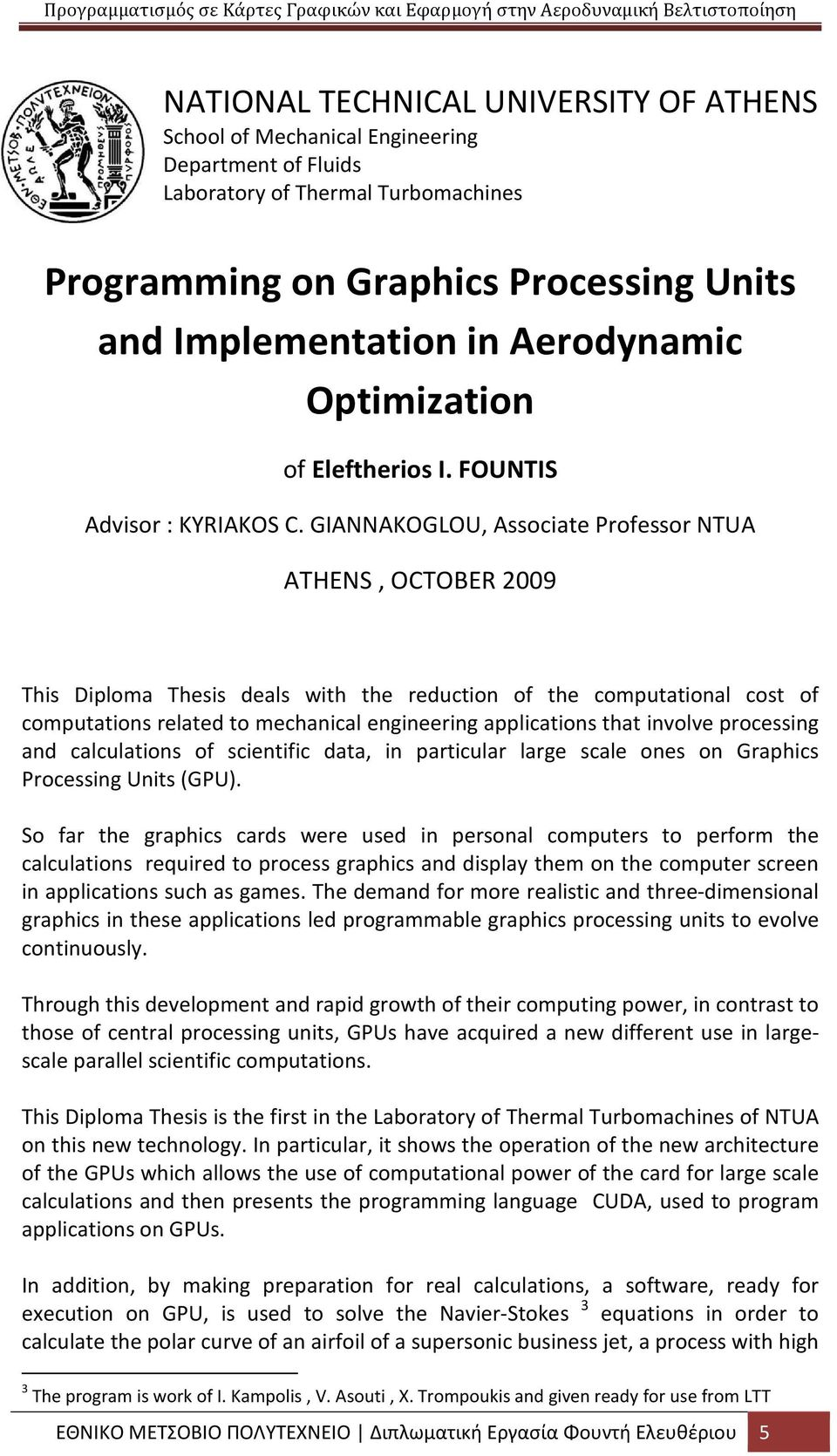 GIANNAKOGLOU, Associate Professor NTUA ATHENS, OCTOBER 2009 This Diploma Thesis deals with the reduction of the computational cost of computations related to mechanical engineering applications that