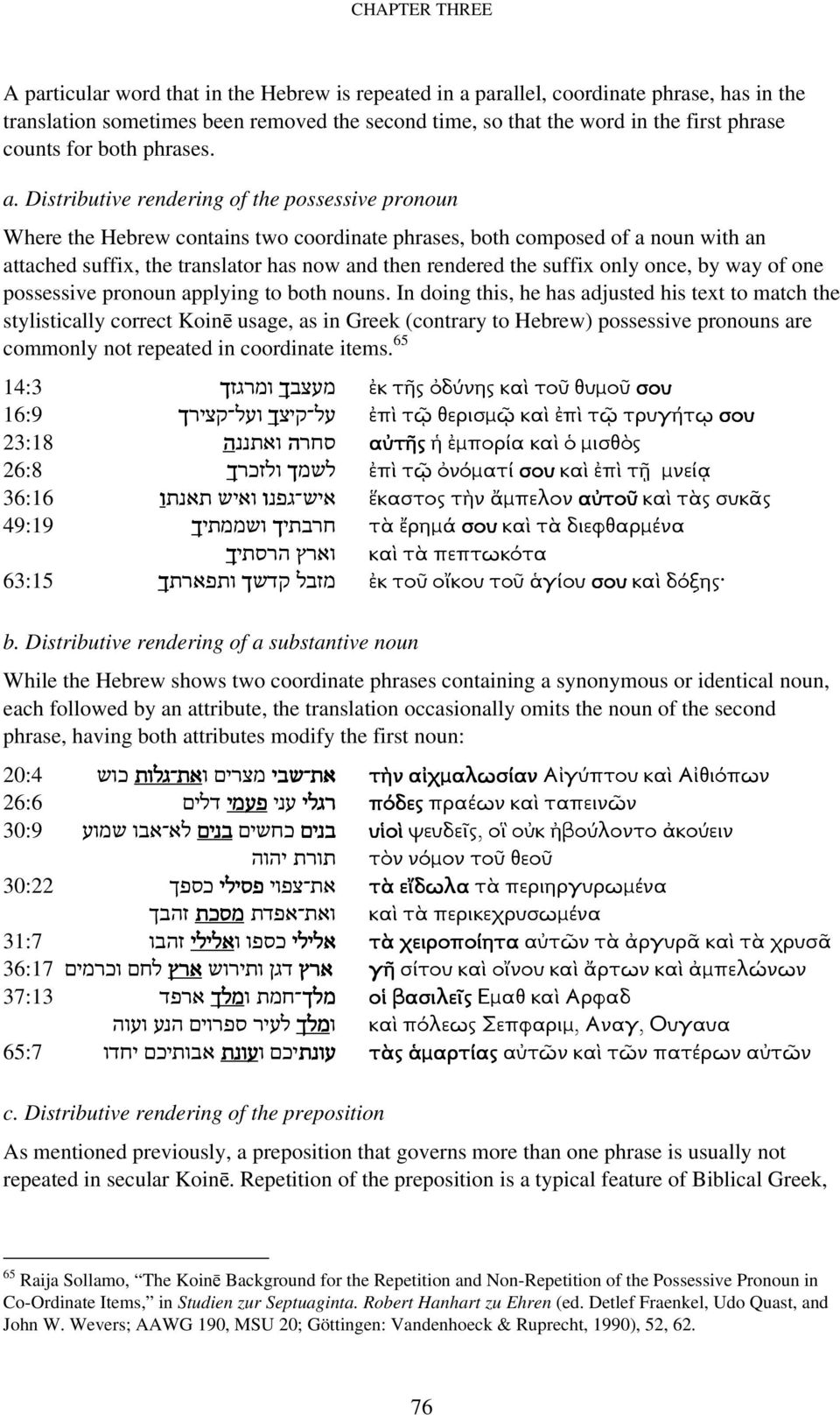 Distributive rendering of the possessive pronoun Where the Hebrew contains two coordinate phrases, both composed of a noun with an attached suffix, the translator has now and then rendered the suffix