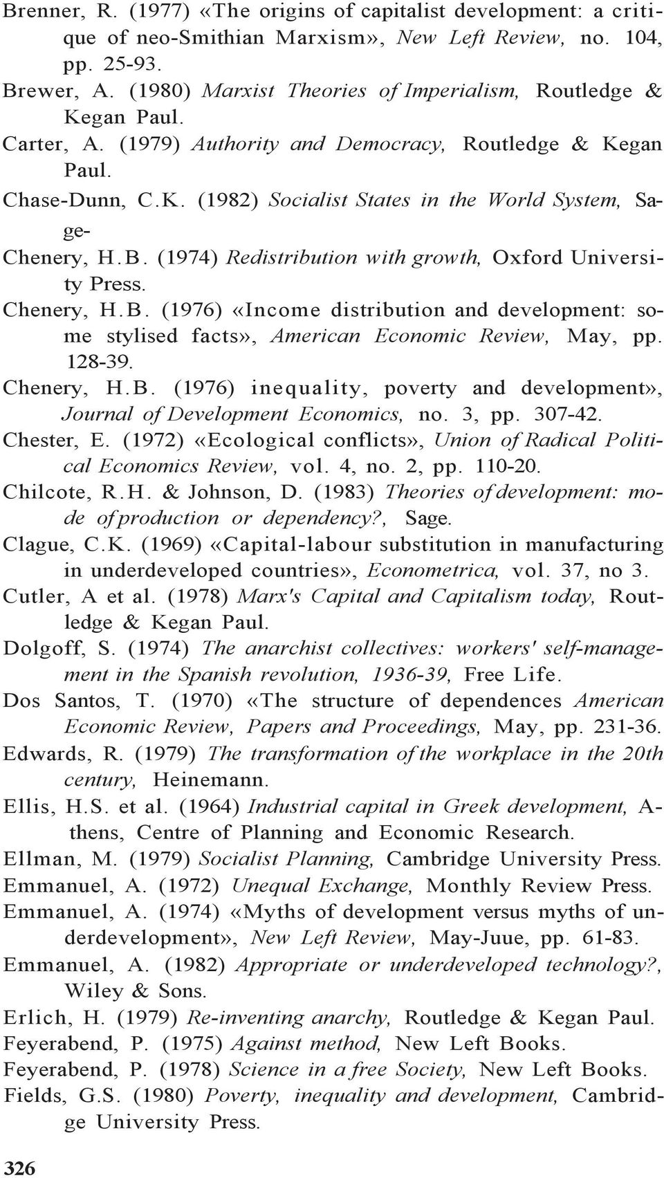 B. (1974) Redistribution with growth, Oxford University Chenery, H. B. (1976) «Income distribution and development: some stylised facts», American Economic Review, May, pp. 128-39. Chenery, H.B. (1976) inequality, poverty and development», Journal of Development Economics, no.