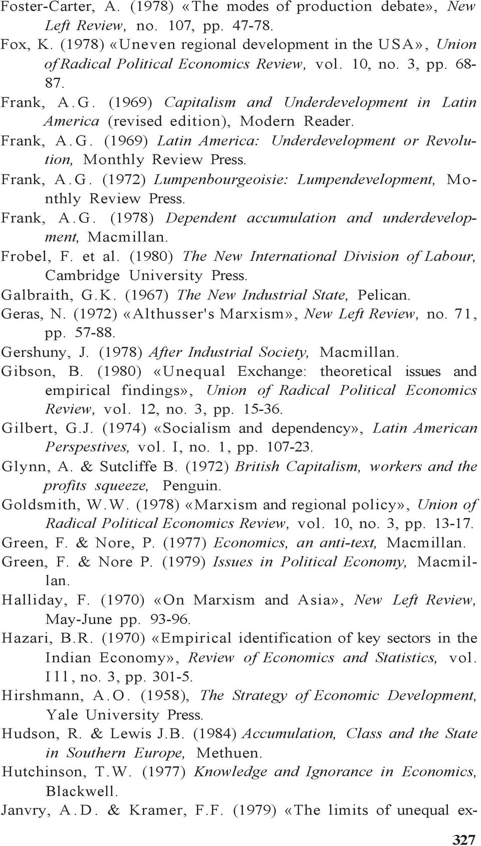 (1969) Capitalism and Underdevelopment in Latin America (revised edition), Modern Reader. Frank, A. G. (1969) Latin America: Underdevelopment or Revolution, Monthly Review Frank, A. G. (1972) Lumpenbourgeoisie: Lumpendevelopment, Monthly Review Frank, A.