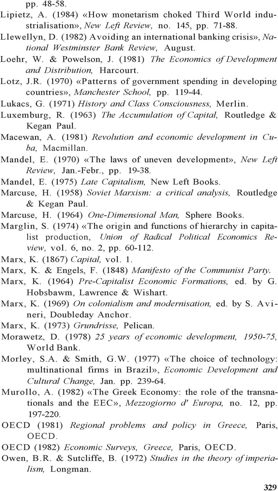119-44. Lukacs, G. (1971) History and Class Consciousness, Merlin. Luxemburg, R. (1963) The Accumulation of Capital, Routledge & Kegan Paul. Macewan, A.