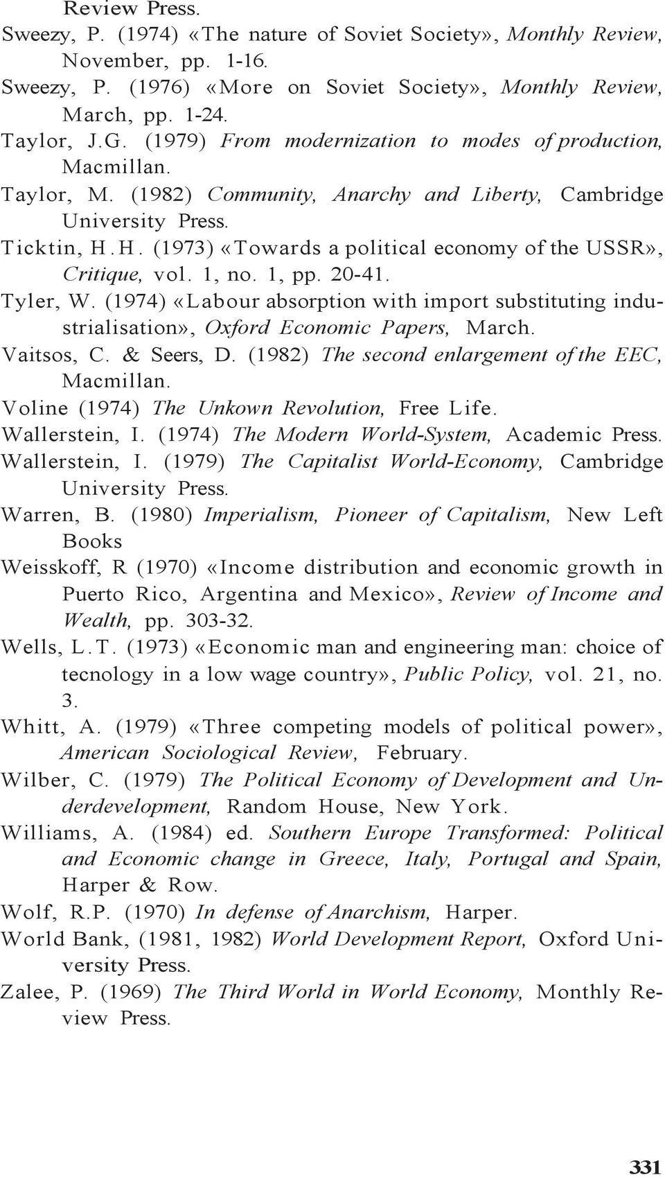 1, no. 1, pp. 20-41. Tyler, W. (1974) «Labour absorption with import substituting industrialisation», Oxford Economic Papers, March. Vaitsos, C. & Seers, D.