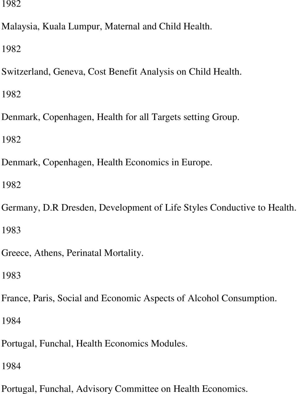 R Dresden, Development of Life Styles Conductive to Health. 1983 Greece, Athens, Perinatal Mortality.