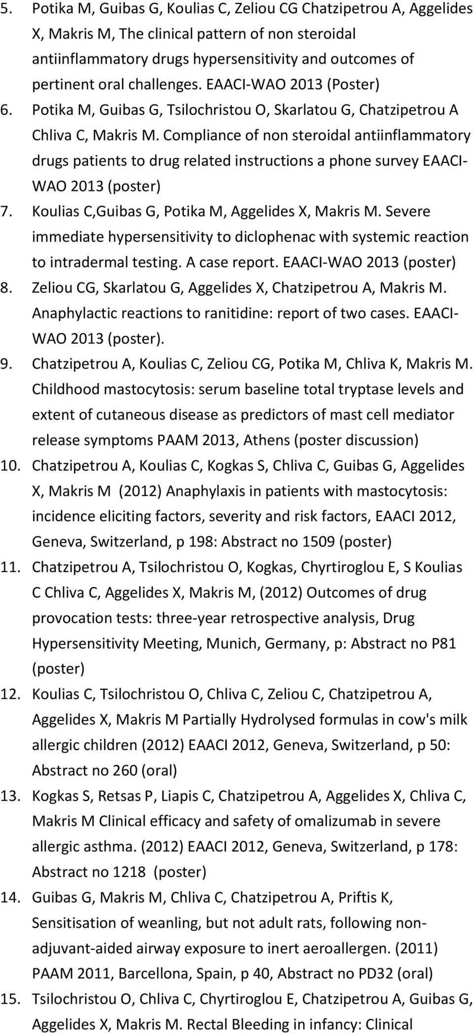 Compliance of non steroidal antiinflammatory drugs patients to drug related instructions a phone survey EAACI- WAO 2013 (poster) 7. Koulias C,Guibas G, Potika M, Aggelides X, Makris M.