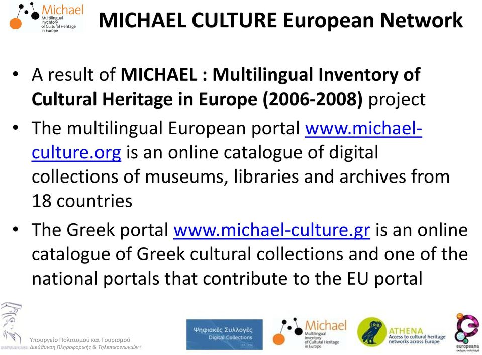 org is an online catalogue of digital collections of museums, libraries and archives from 18 countries The
