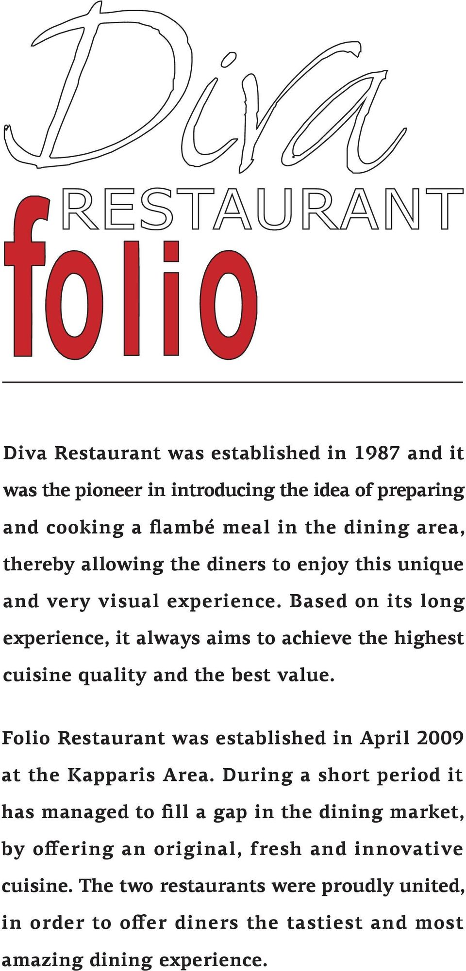 Based on its long experience, it always aims to achieve the highest cuisine quality and the best value.