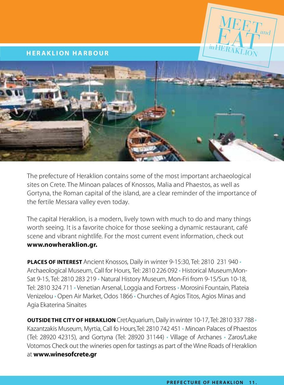 The capital Heraklion, is a modern, lively town with much to do and many things worth seeing. It is a favorite choice for those seeking a dynamic restaurant, café scene and vibrant nightlife.