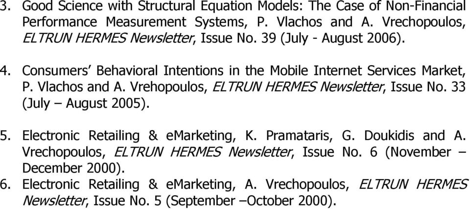 Vlachos and A. Vrehopoulos, ELTRUN HERMES Newsletter, Issue No. 33 (July August 2005). 5. Electronic Retailing & emarketing, K. Pramataris, G. Doukidis and A.