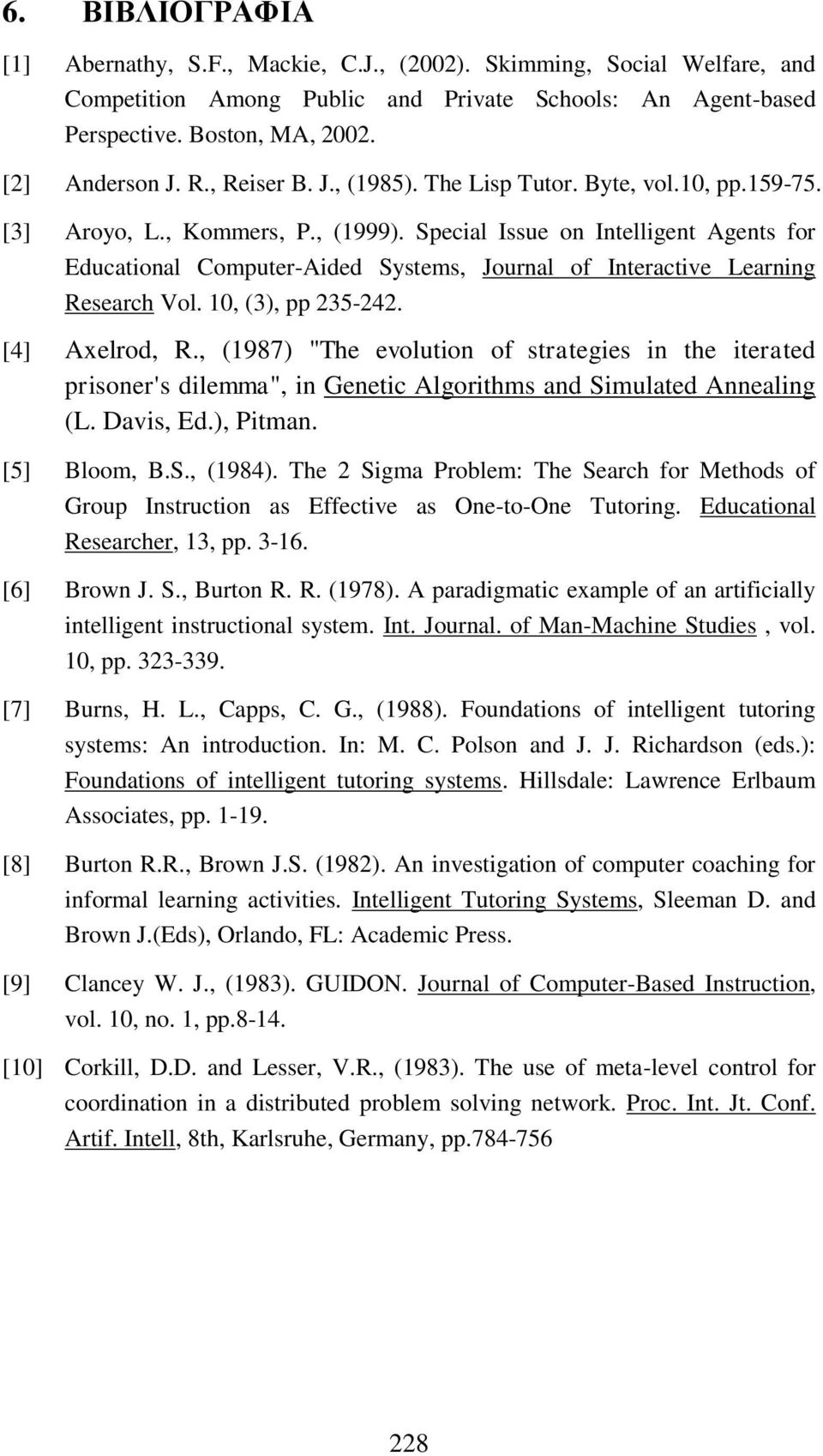 Special Issue on Intelligent Agents for Educational Computer-Aided Systems, Journal of Interactive Learning Research Vol. 10, (3), pp 235-242. [4] Axelrod, R.